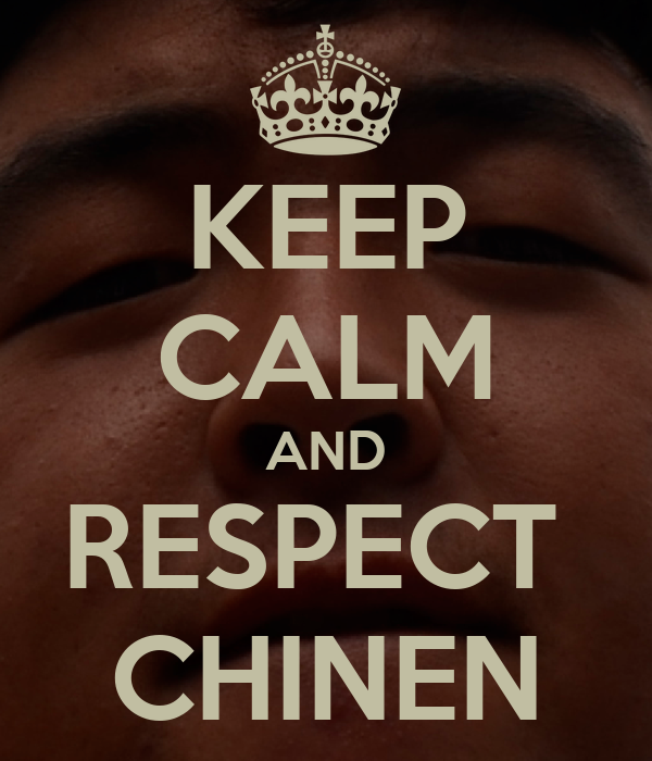 KEEP CALM AND RESPECT  CHINEN