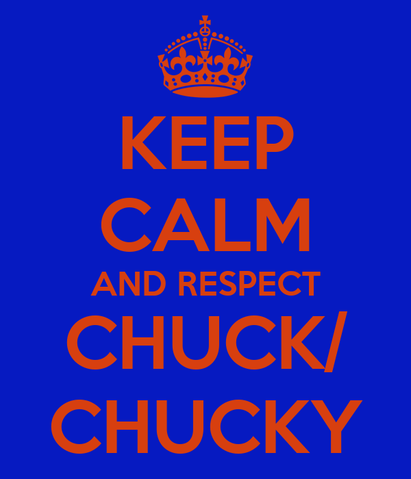 KEEP CALM AND RESPECT CHUCK/ CHUCKY