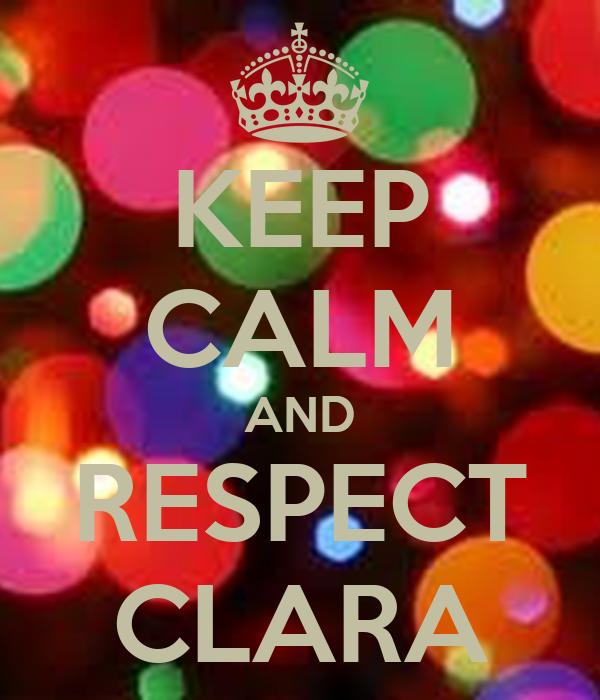 KEEP CALM AND RESPECT CLARA