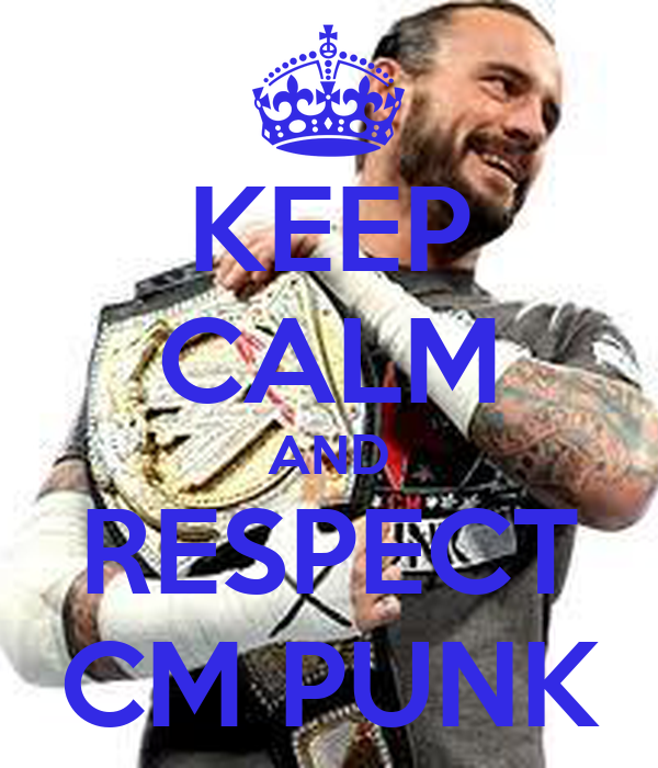 KEEP CALM AND RESPECT CM PUNK