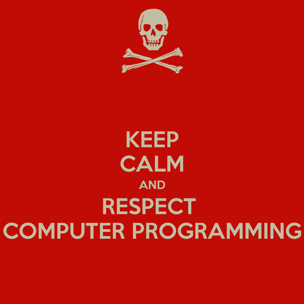KEEP CALM AND RESPECT  COMPUTER PROGRAMMING