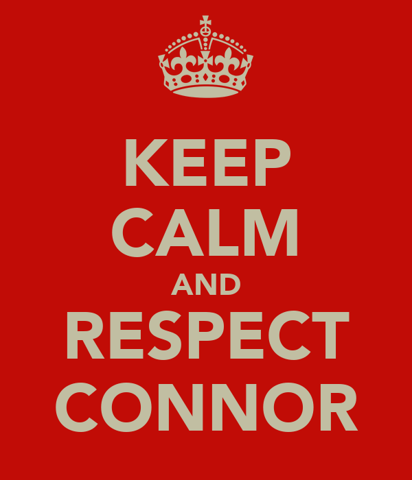 KEEP CALM AND RESPECT CONNOR