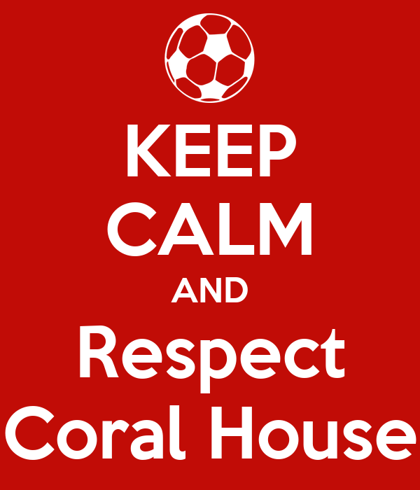 KEEP CALM AND Respect Coral House