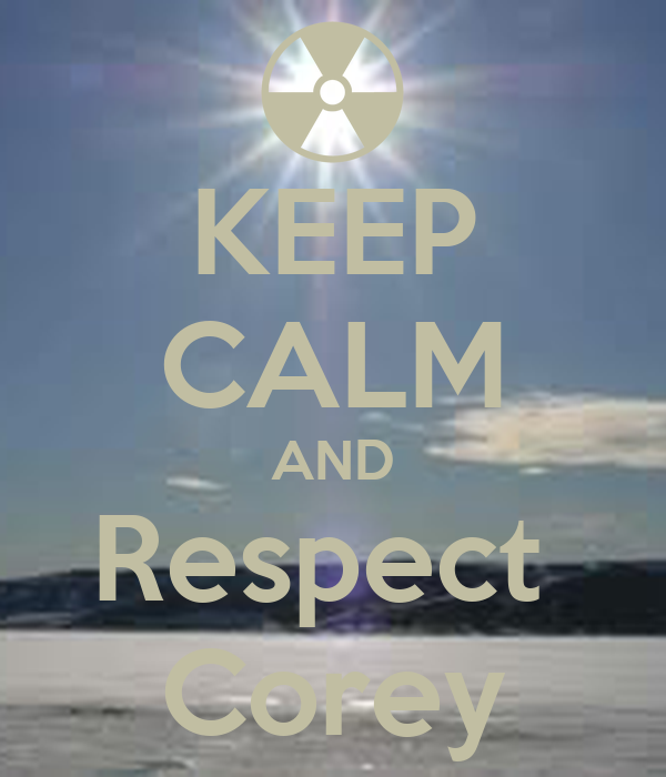 KEEP CALM AND Respect  Corey