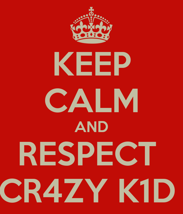 KEEP CALM AND RESPECT  CR4ZY K1D