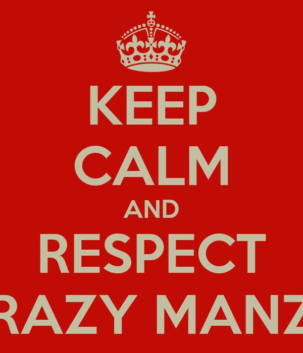 KEEP CALM AND RESPECT CRAZY MANZY