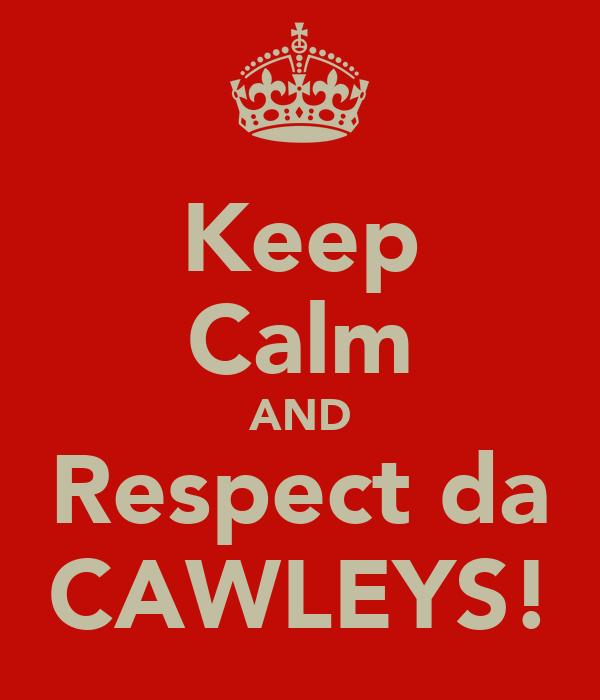 Keep Calm AND Respect da CAWLEYS!