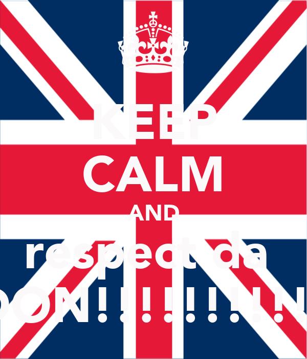KEEP CALM AND respect da  DON!!!!!!!!!!!