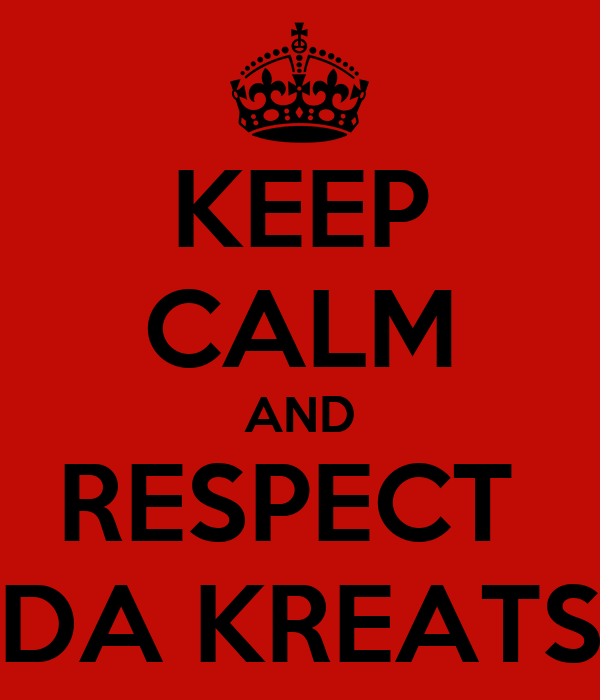 KEEP CALM AND RESPECT  DA KREATS