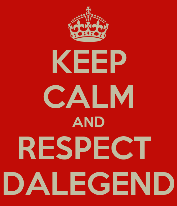 KEEP CALM AND RESPECT  DALEGEND