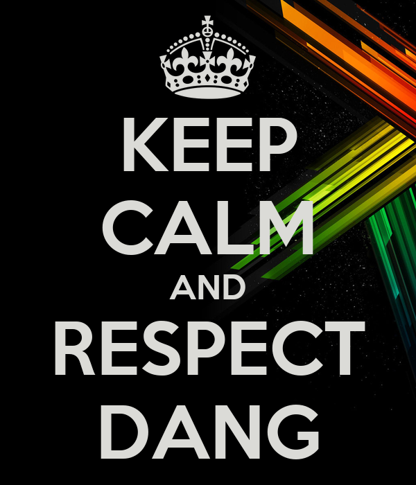 KEEP CALM AND RESPECT DANG