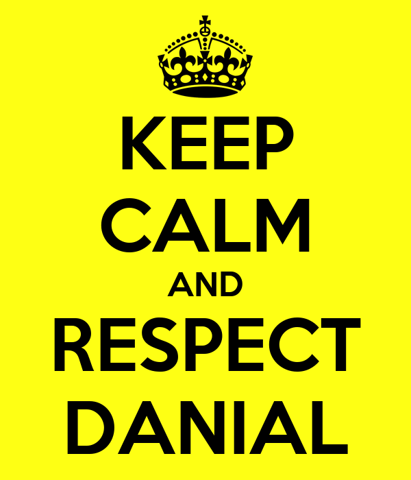KEEP CALM AND RESPECT DANIAL
