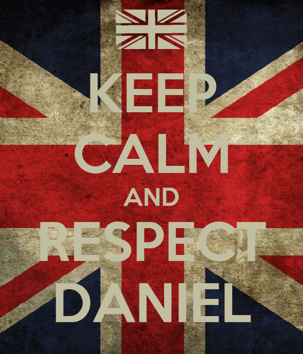 KEEP CALM AND RESPECT DANIEL