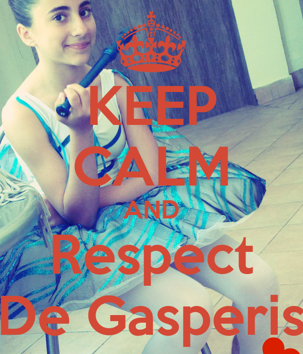 KEEP CALM AND Respect De Gasperis