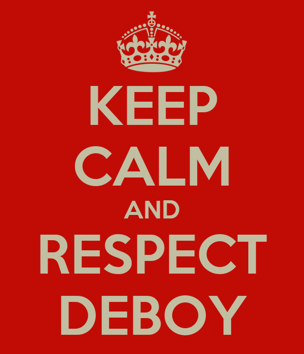 KEEP CALM AND RESPECT DEBOY