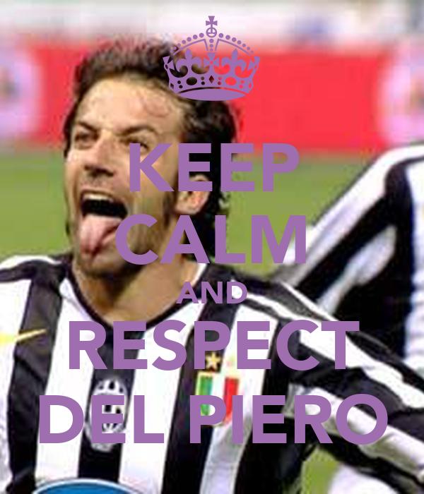 KEEP CALM AND RESPECT DEL PIERO