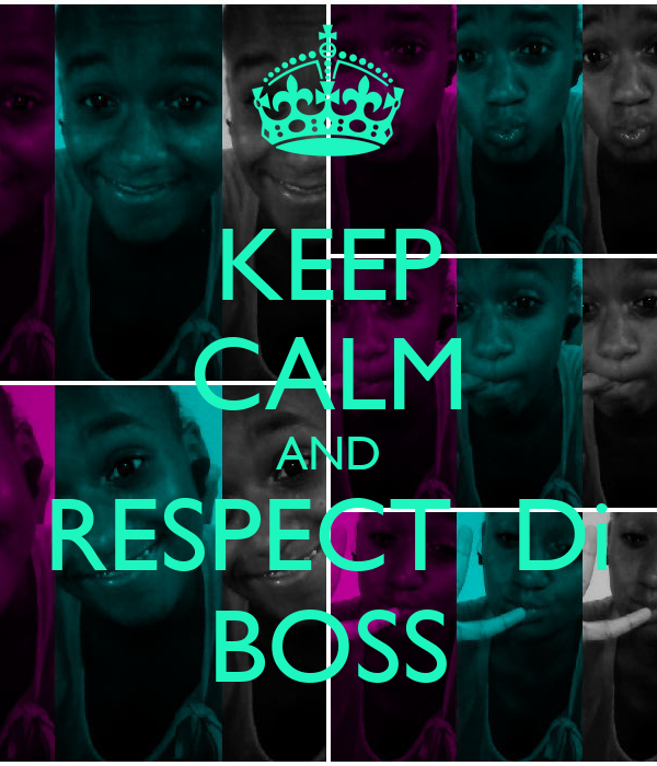 KEEP CALM AND RESPECT  Di BOSS