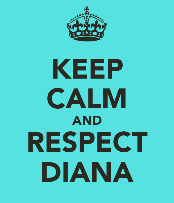 KEEP CALM AND RESPECT DIANA