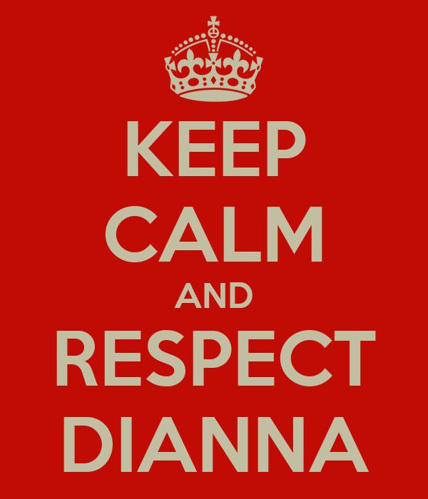 KEEP CALM AND RESPECT DIANNA