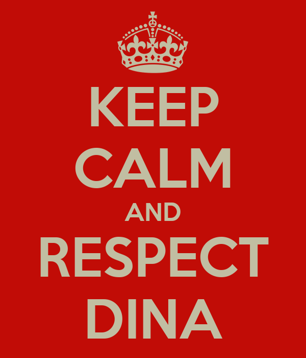 KEEP CALM AND RESPECT DINA