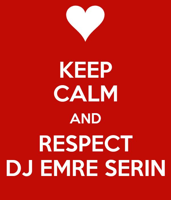 KEEP CALM AND RESPECT DJ EMRE SERIN