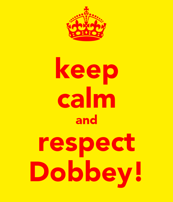 keep calm and respect Dobbey!