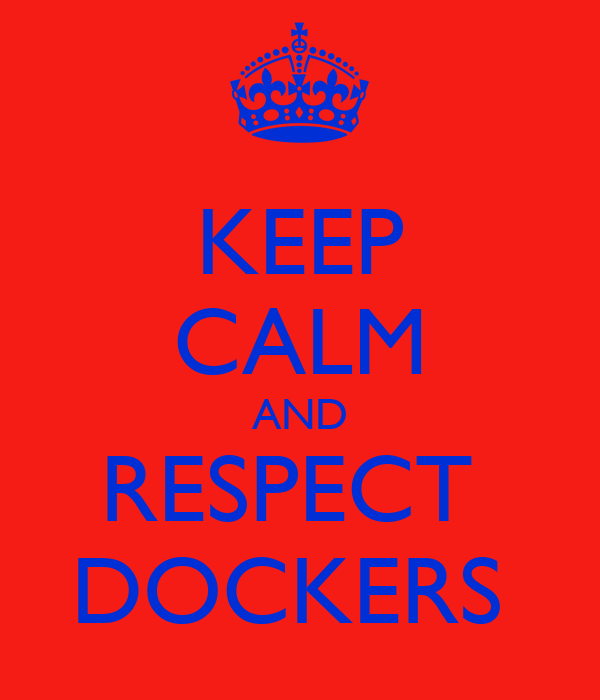 KEEP CALM AND RESPECT  DOCKERS