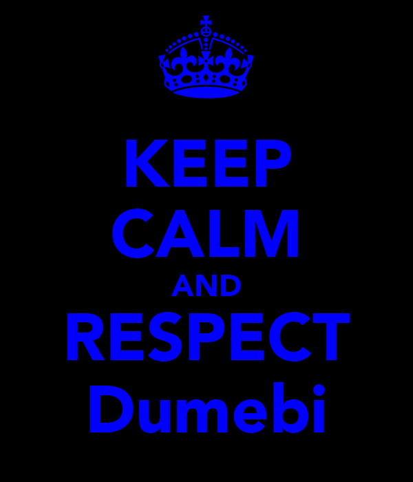 KEEP CALM AND RESPECT Dumebi