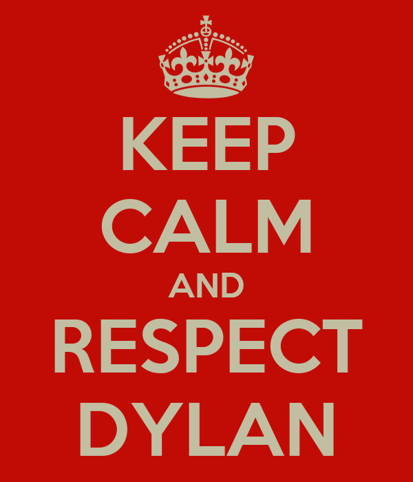 KEEP CALM AND RESPECT DYLAN