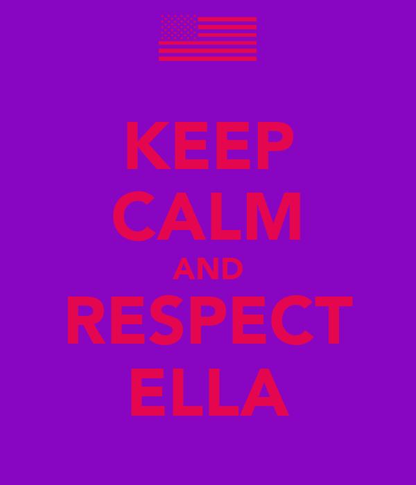 KEEP CALM AND RESPECT ELLA