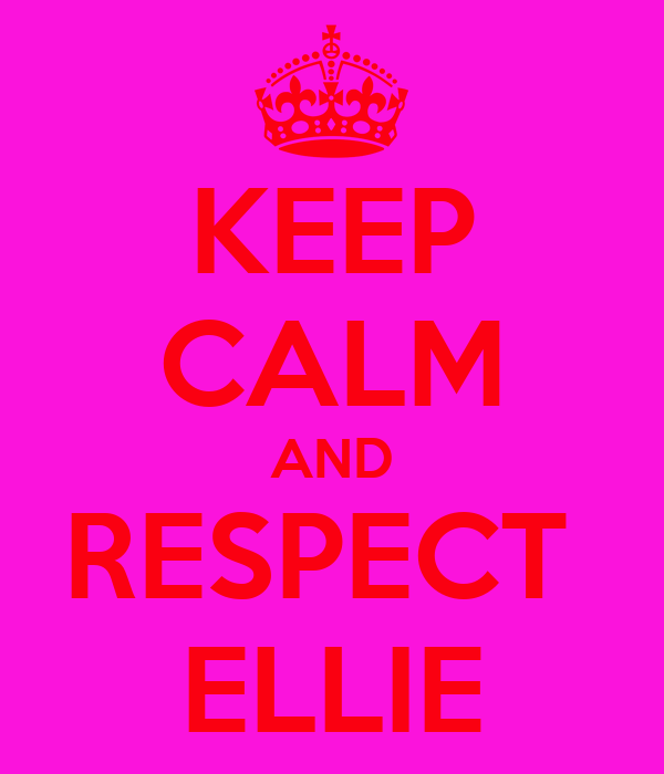 KEEP CALM AND RESPECT  ELLIE