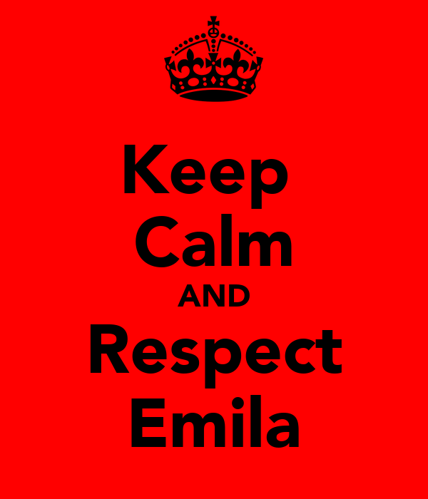 Keep  Calm AND Respect Emila