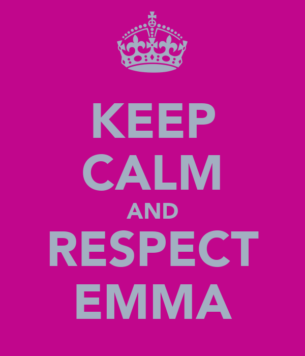 KEEP CALM AND RESPECT EMMA