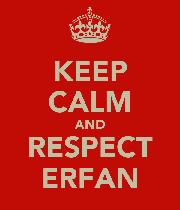KEEP CALM AND RESPECT ERFAN