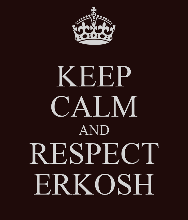 KEEP CALM AND RESPECT ERKOSH