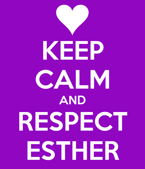 KEEP CALM AND RESPECT ESTHER
