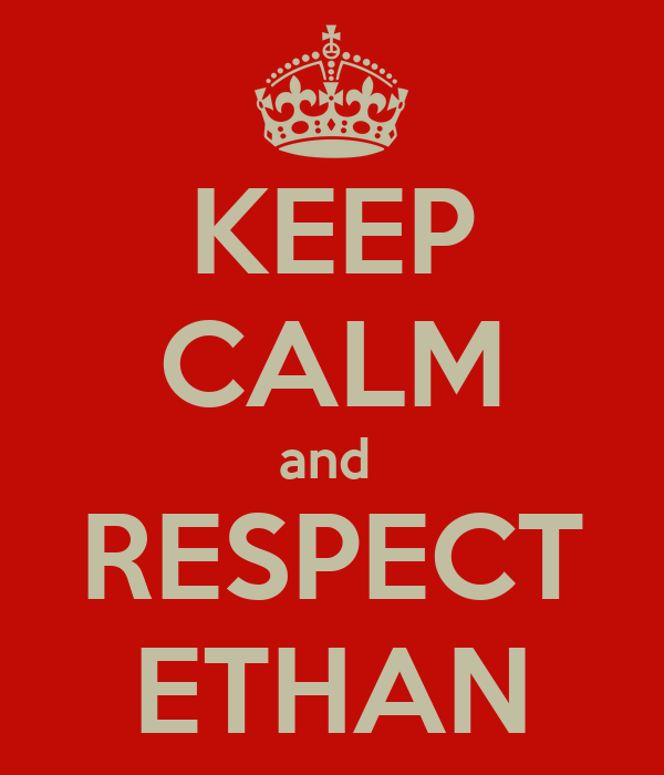 KEEP CALM and  RESPECT ETHAN