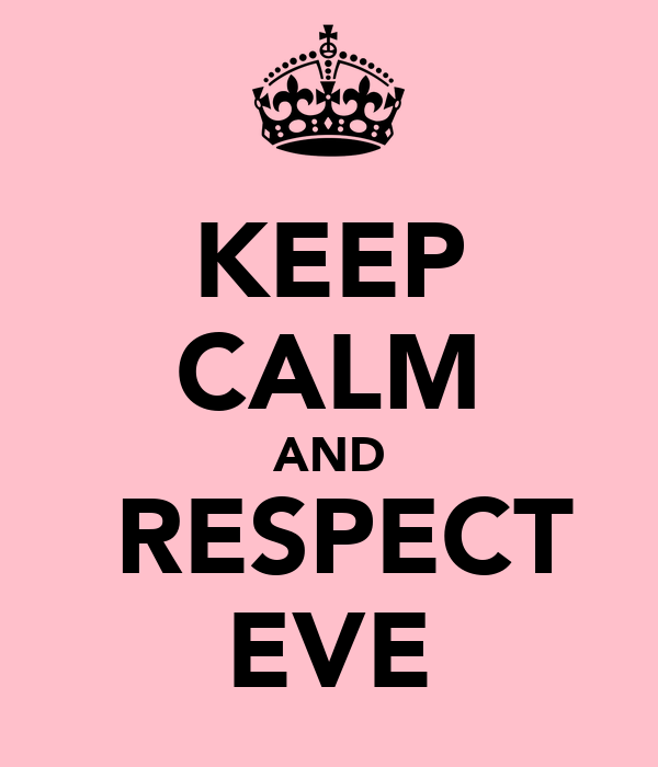KEEP CALM AND   RESPECT  EVE