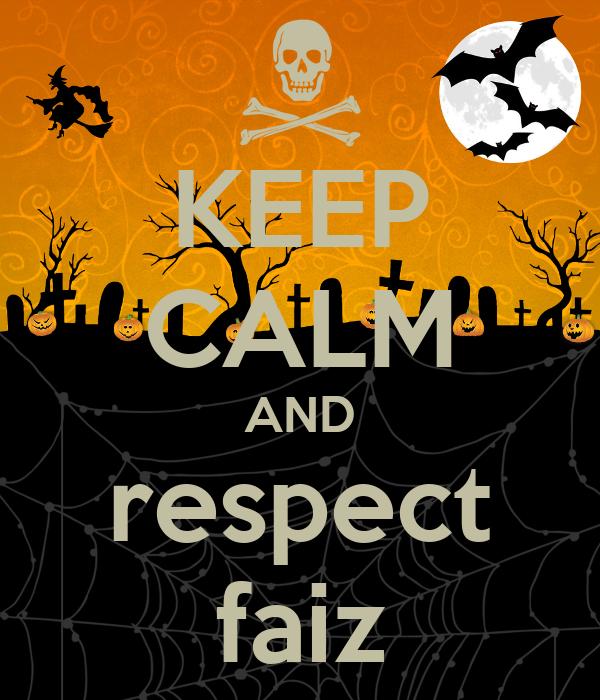 KEEP CALM AND respect faiz