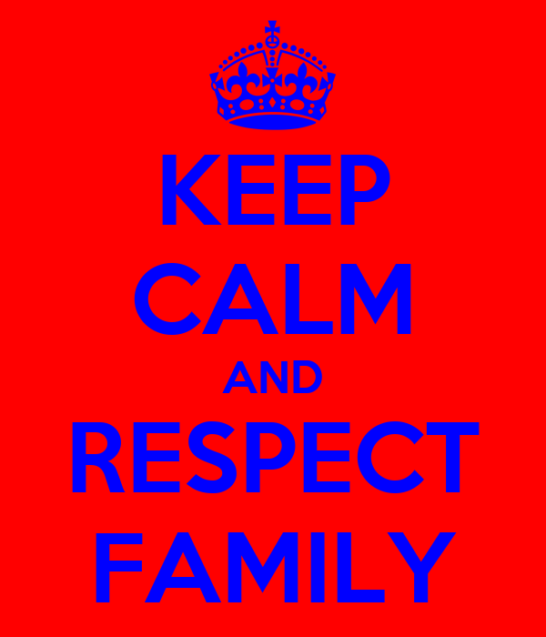 KEEP CALM AND RESPECT FAMILY