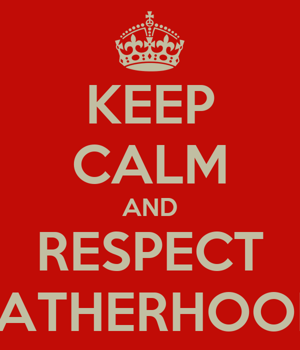 KEEP CALM AND RESPECT FATHERHOOD
