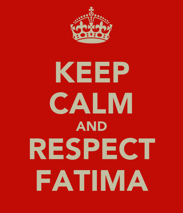 KEEP CALM AND RESPECT FATIMA
