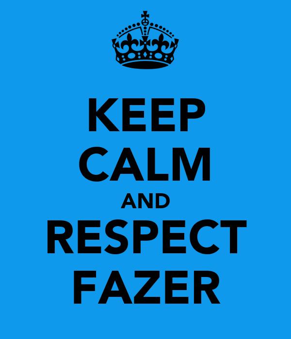 KEEP CALM AND RESPECT FAZER