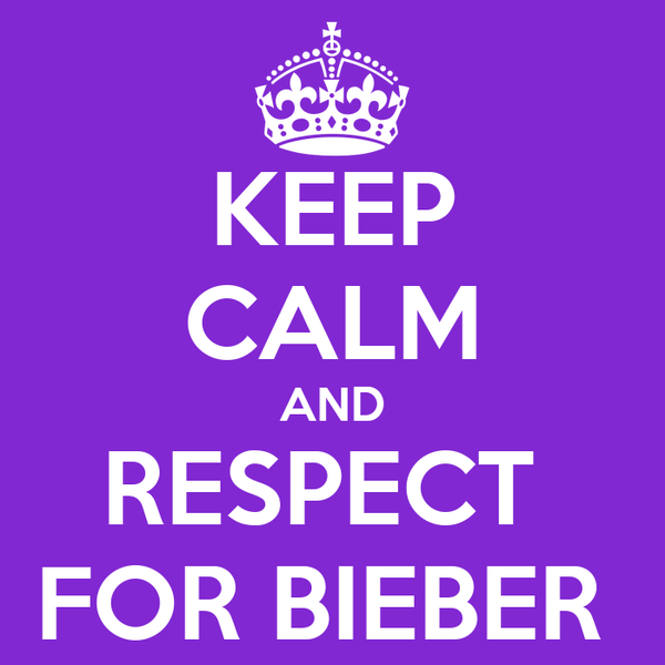 KEEP CALM AND RESPECT  FOR BIEBER