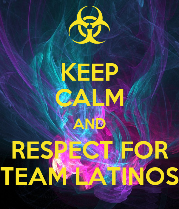 KEEP CALM AND RESPECT FOR TEAM LATINOS