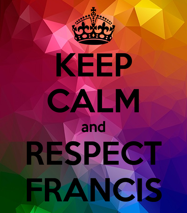 KEEP CALM and RESPECT FRANCIS