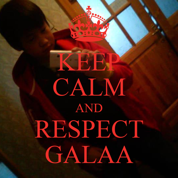 KEEP CALM AND RESPECT GALAA