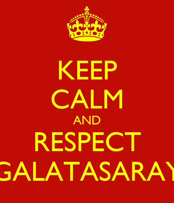 KEEP CALM AND RESPECT GALATASARAY