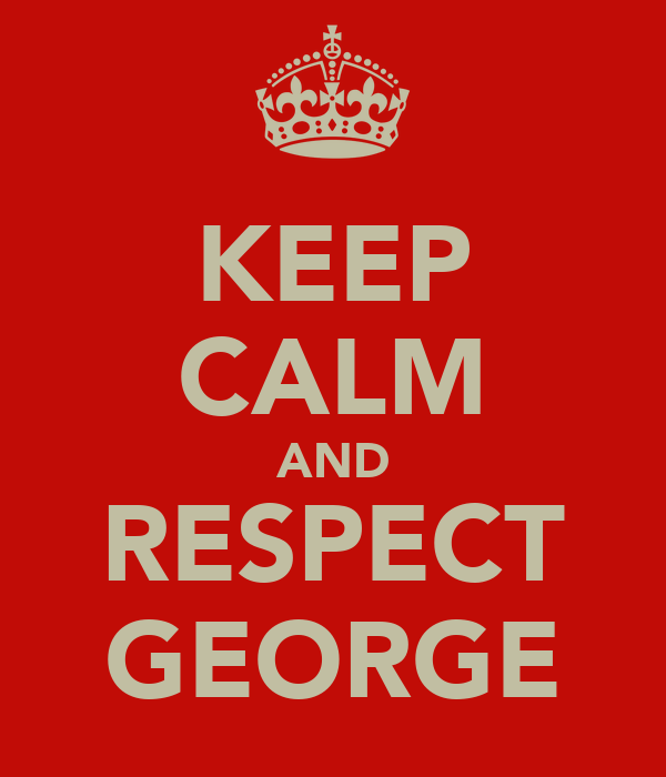 KEEP CALM AND RESPECT GEORGE