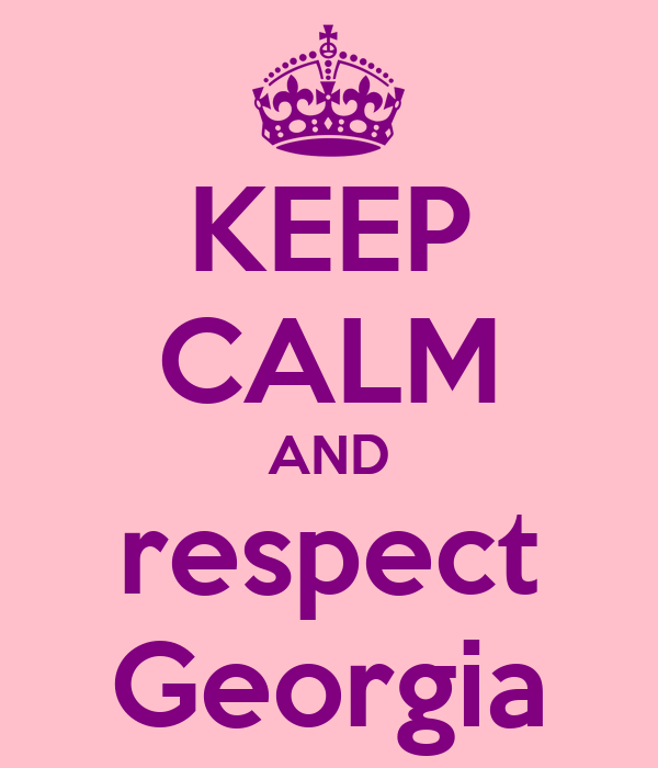 KEEP CALM AND respect Georgia